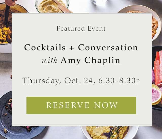 Cocktails + Conversation: How to Transform the Way You Eat with Vegetarian Chef Amy Chaplin | Thursday, October 24 | 6:30pm - 8:30pm
