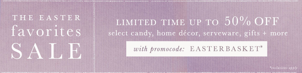 Enjoy up to 50% off select candy, home décor, serveware, gifts + more with promocode EASTERBASKET
