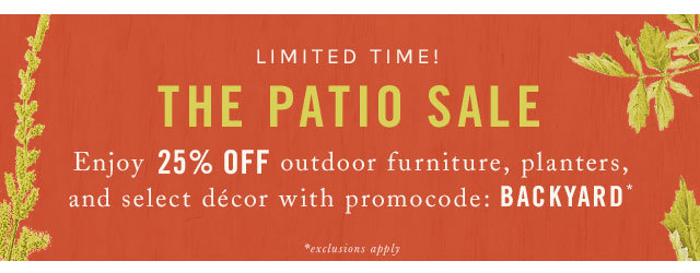 Limited time! 25% off outdoor furniture, planters + select décor with promocode BACKYARD