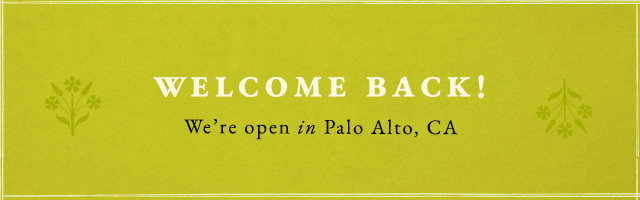 Welcome back! We're open in Palo Alto, CA