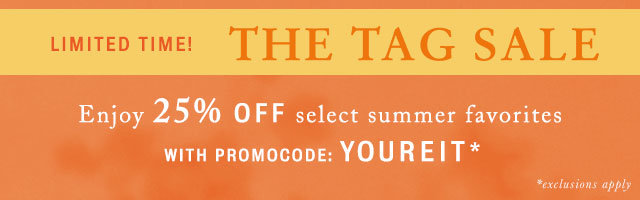 The Tag Sale! Enjoy 25% off select summer favorites with promocode YOUREIT
