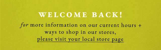 Welcome back! For more information as our stores reopen for curbside, delivery, and in store service, visit your local store page.
