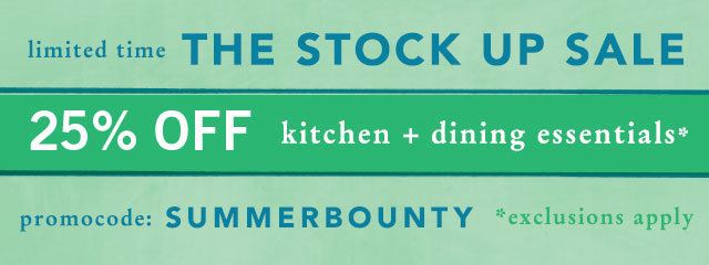 Limited time! Enjoy 25% off kitchen + dining essentials with promocode SUMMERBOUNTY