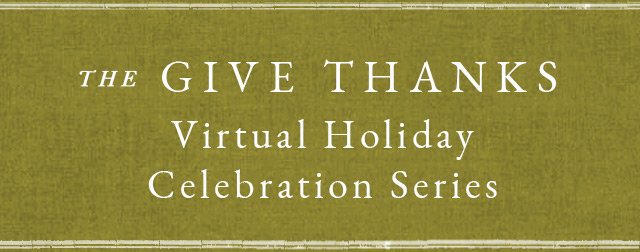 The Give Thanks Virtual Holiday Celebration Series